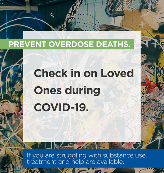 "graphic with a colorful background and white overlay that reads ""prevent overdose deaths. Check in on Loved Ones during COVID-19. If you are struggling with substance use, treatment and help are available."""
